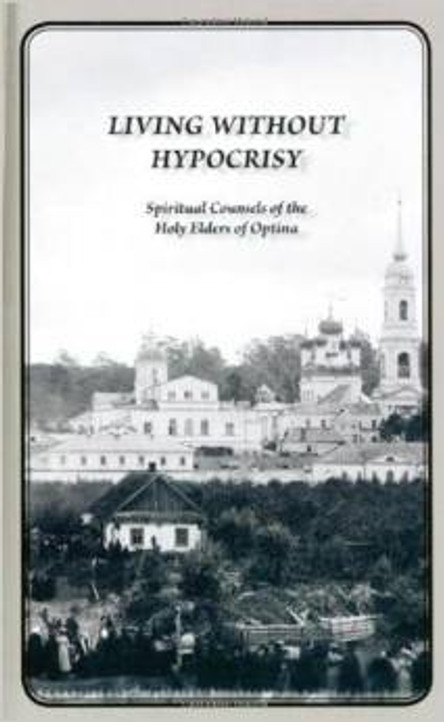 Living without Hypocrisy: Spiritual Counsels of the Holy Elders