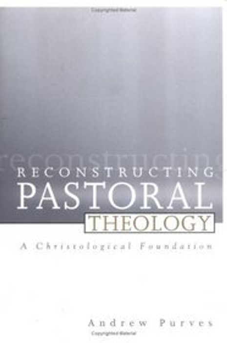 Reconstructing Pastoral Theology: A Christological Foundation