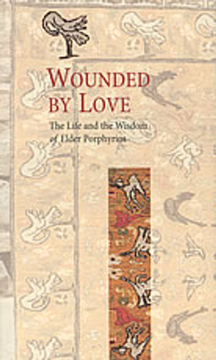 Wounded by Love: The Life and the Wisdom of Saint Porphyrios