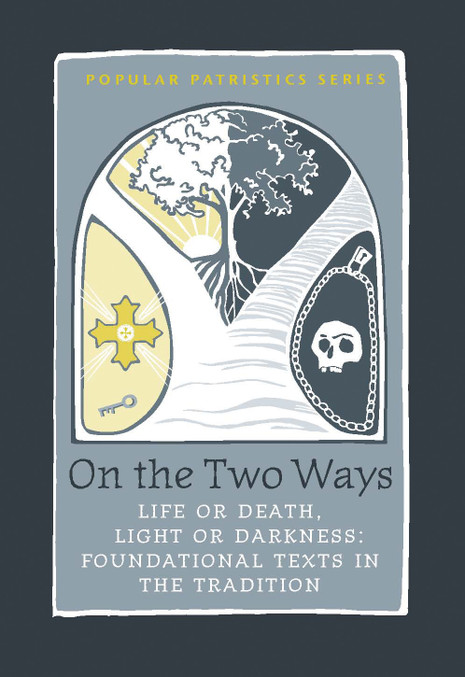 On the Two Ways: Life or Death, Light or Darkness: Foundational Texts in the Tradition