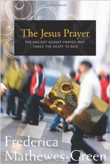 The Jesus Prayer: The Ancient Desert Prayer that Tunes the Heart