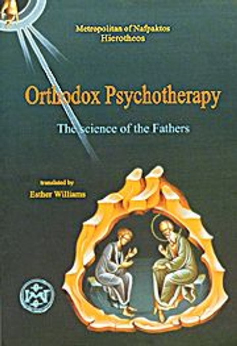 Orthodox Psychotherapy: The Science of the Fathers