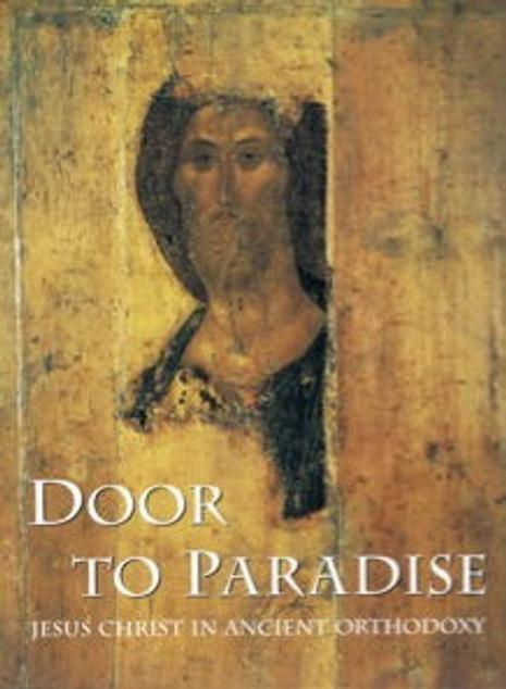 Door to Paradise - Jesus Christ in Ancient Orthodoxy