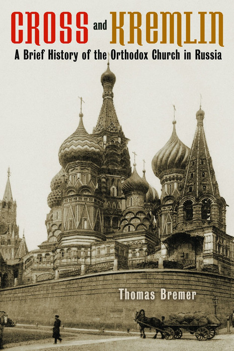 Cross and Kremlin - A Brief History of the Orthodox Church in Russia