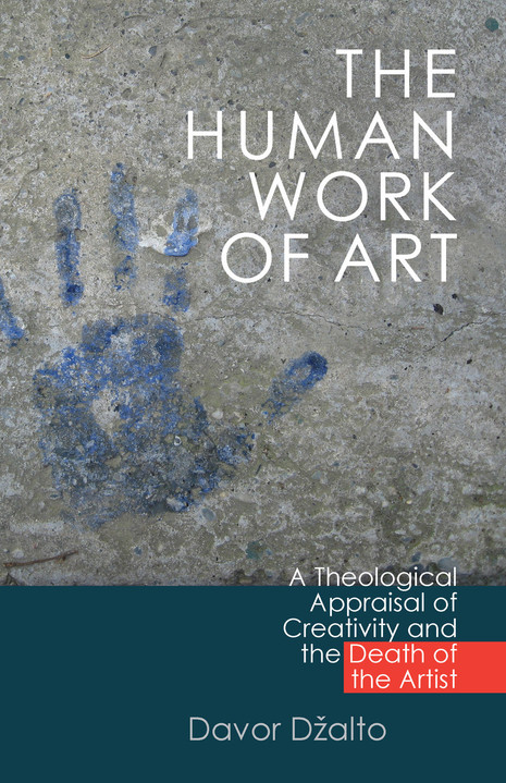 The Human Work of Art: A Theological Appraisal of Creativity and the Death of the Artist