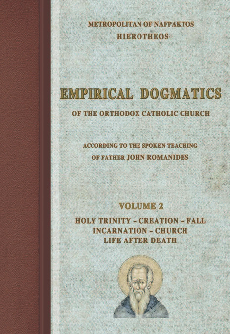 Empirical Dogmatics According to Fr. John Romanides, Volume 2: Holy Trinity, Creation, Fall, Incarnation, Church, Life After Death