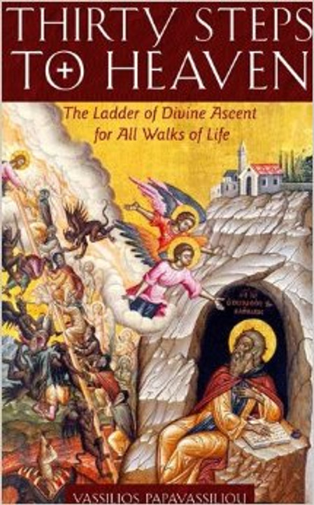 Thirty Steps to Heaven - The Ladder of Divine Ascent for All Walks of Life