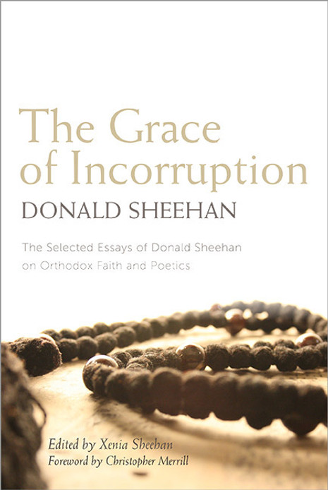 The Grace of Incorruption: The Selected Essays of Donald Sheehan on Orthodox Faith and Poetics