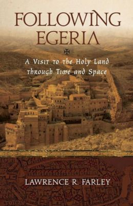 Following Egeria - A Visit to the Holy Land Through Time and Space