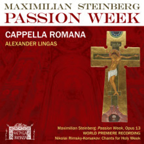 Maximilian Steinberg:  Passion Week, Opus 13, Cappella Romana
