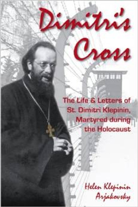 Dimitri's Cross: The Life & Letters of St. Dimitri Klepinin, Martyred during the Holocaust