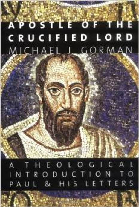 Apostle of the Crucified Lord: A Theological Introduction to Paul & His Letters