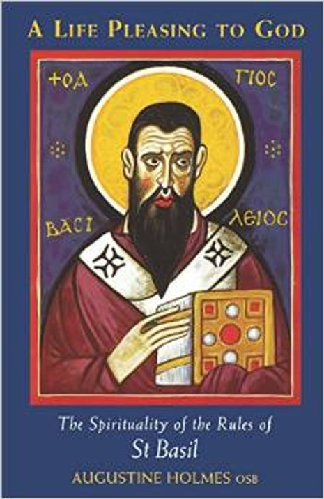 A Life Pleasing to God: The Spirituality of the Rules of St. Basil