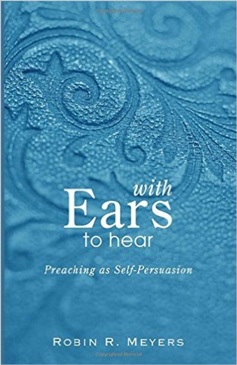With Ears to Hear: Preaching as Self-Persuasion
