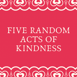 "Five Random Acts of Kindness....""According to Angela""."