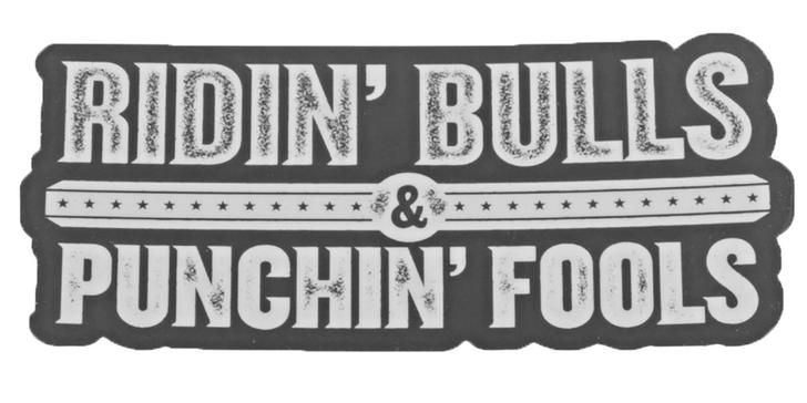 Ridin' Bulls & Punchin' Fools Decal