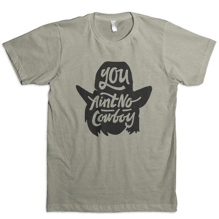 You Ain't No Cowboy T-Shirt