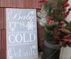 Baby It's Cold Outside Handmade Wood Sign