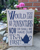 Would you like an adventure now or shall we have our tea first?  Outsid picture