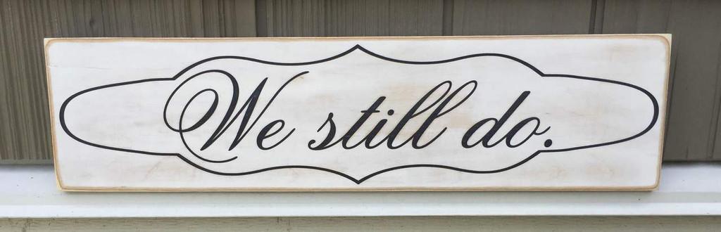 We Still Do - shabby chic sign