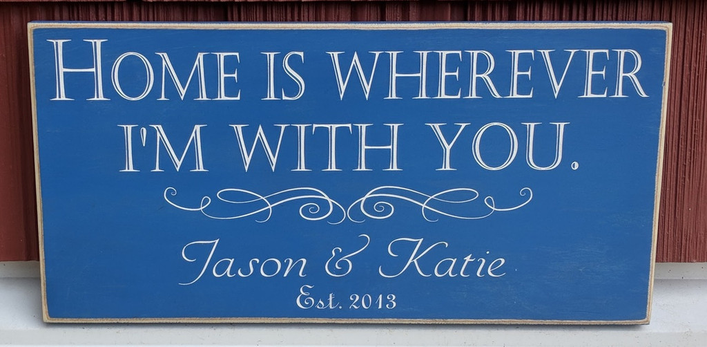 Home Is Wherever I'm With You - personalized sign