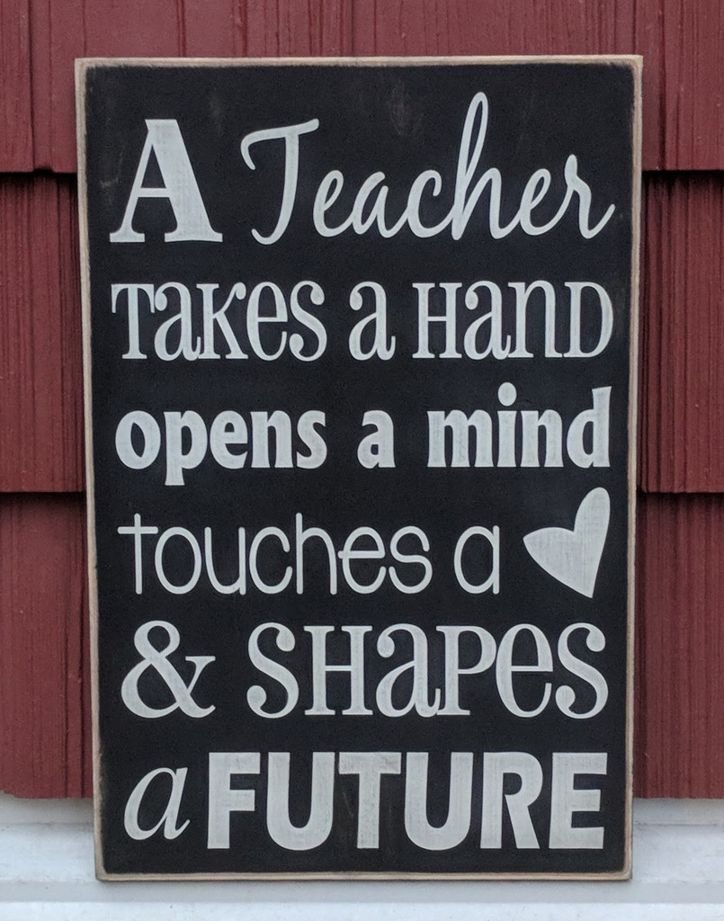 a teacher takes a hand opens a mind touches a heart and shapes a future wood sign
