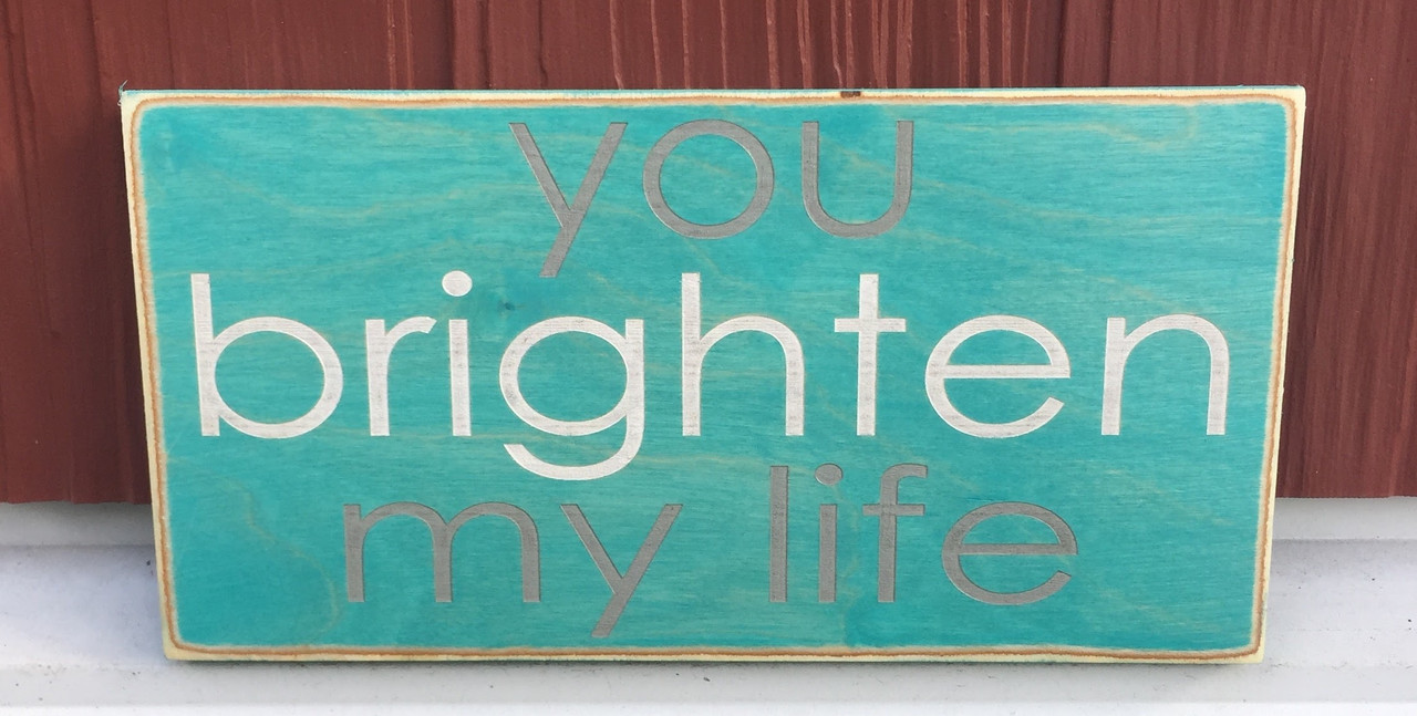 You Brighten My Life sign