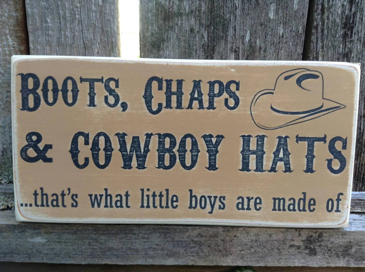 Boots Chaps and Cowboy Hats that's what little boys are made of - wood sign