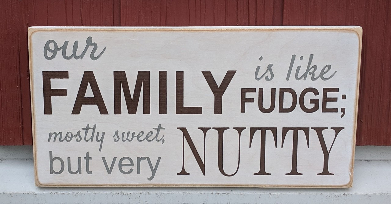 Our Family is Like Fudge Mostly Sweet but Very Nutty - wood sign