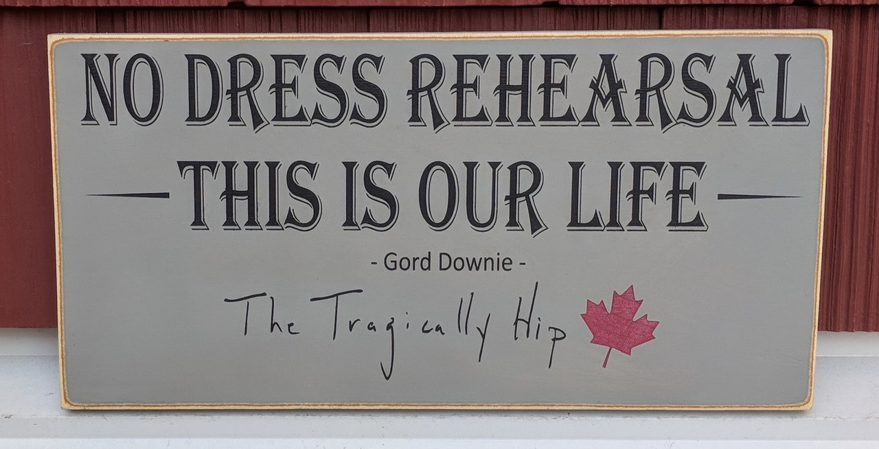 No dress rehearsal this is our life - the tragically hip - gord downie