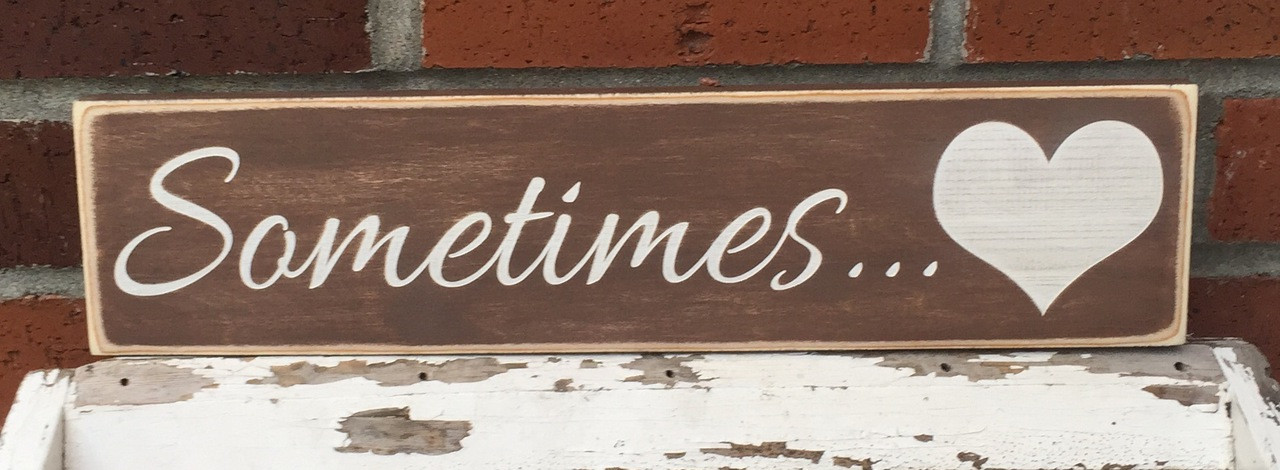 Sometimes... wood sign
