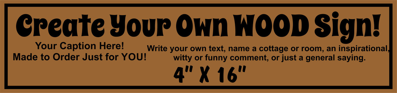 Custom Signs - Make Your Own 4 x 16
