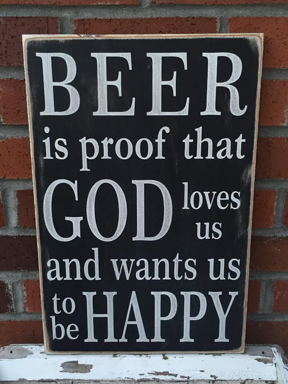 Beer is proof that God loves us and wants us to be happy - wood sign