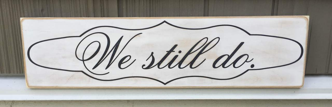 We Still Do - shabby chic sign