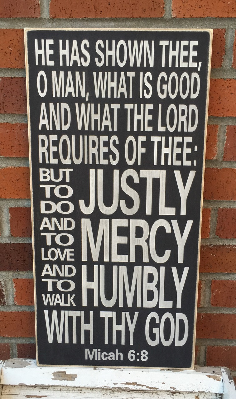 Micah 6:8 He has shown thee, oh man what is good... wood sign