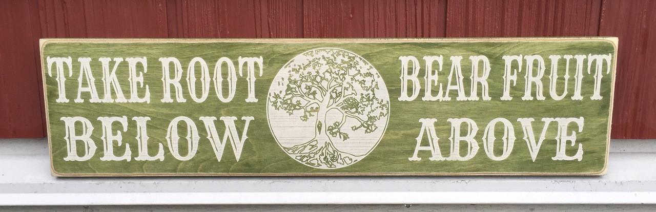 Take Root Below Bear Fruit Above Wood Sign