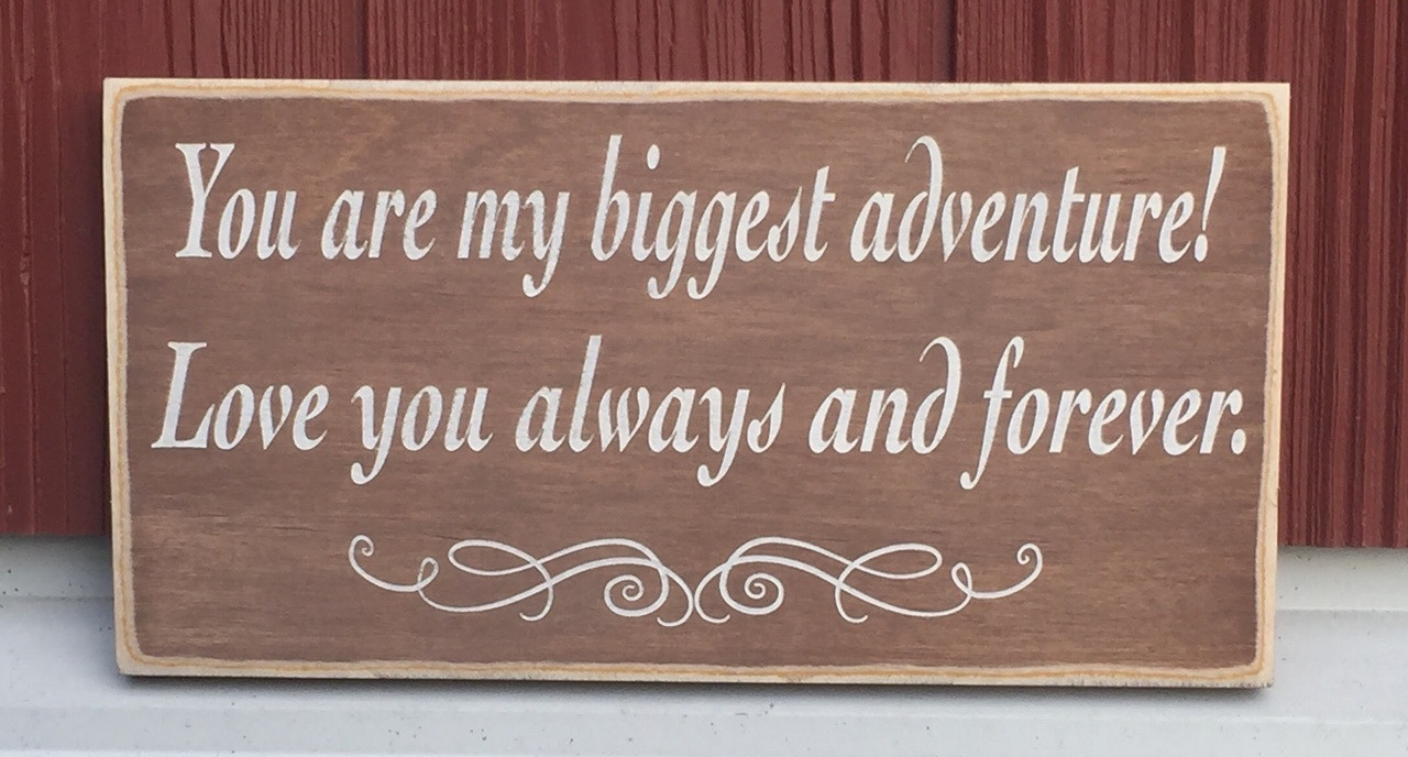 Your are my biggest adventure! Love you always and forever - wood sign