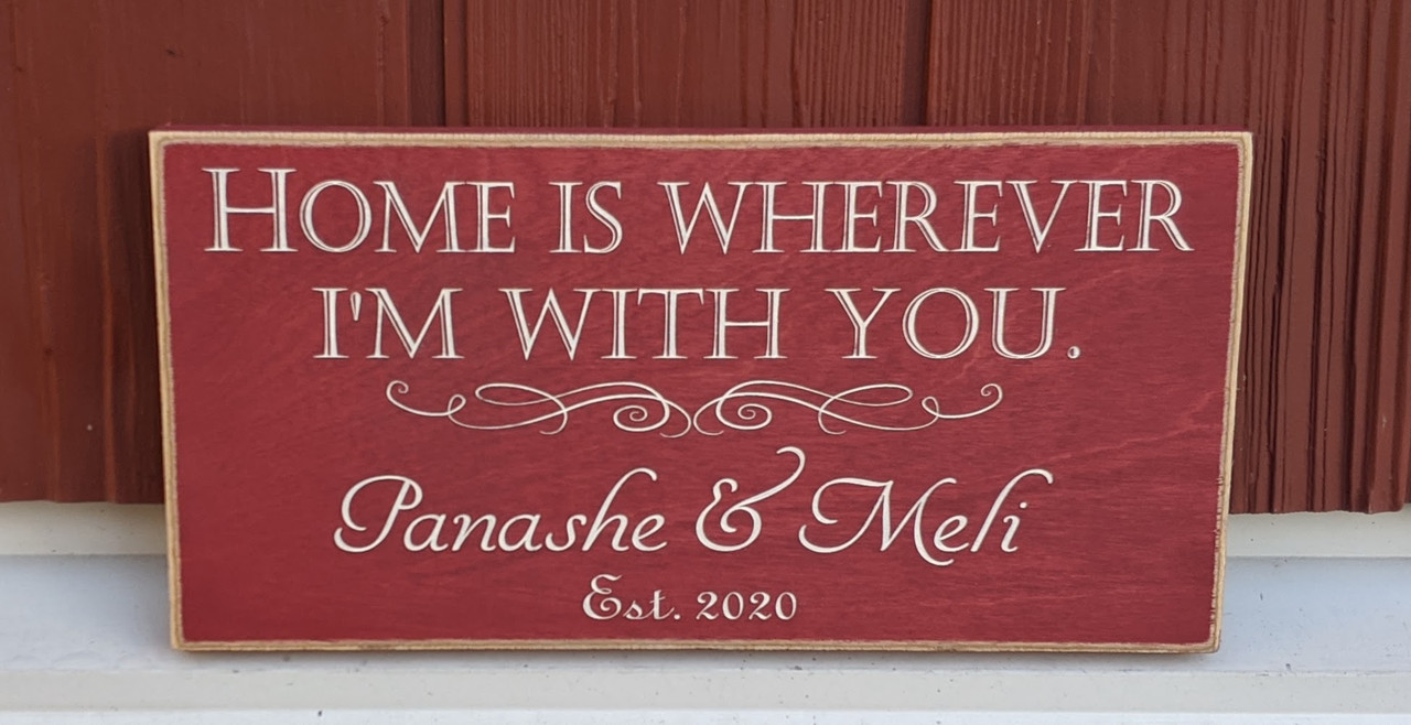 Home is wherever I'm with you personalized wood sign