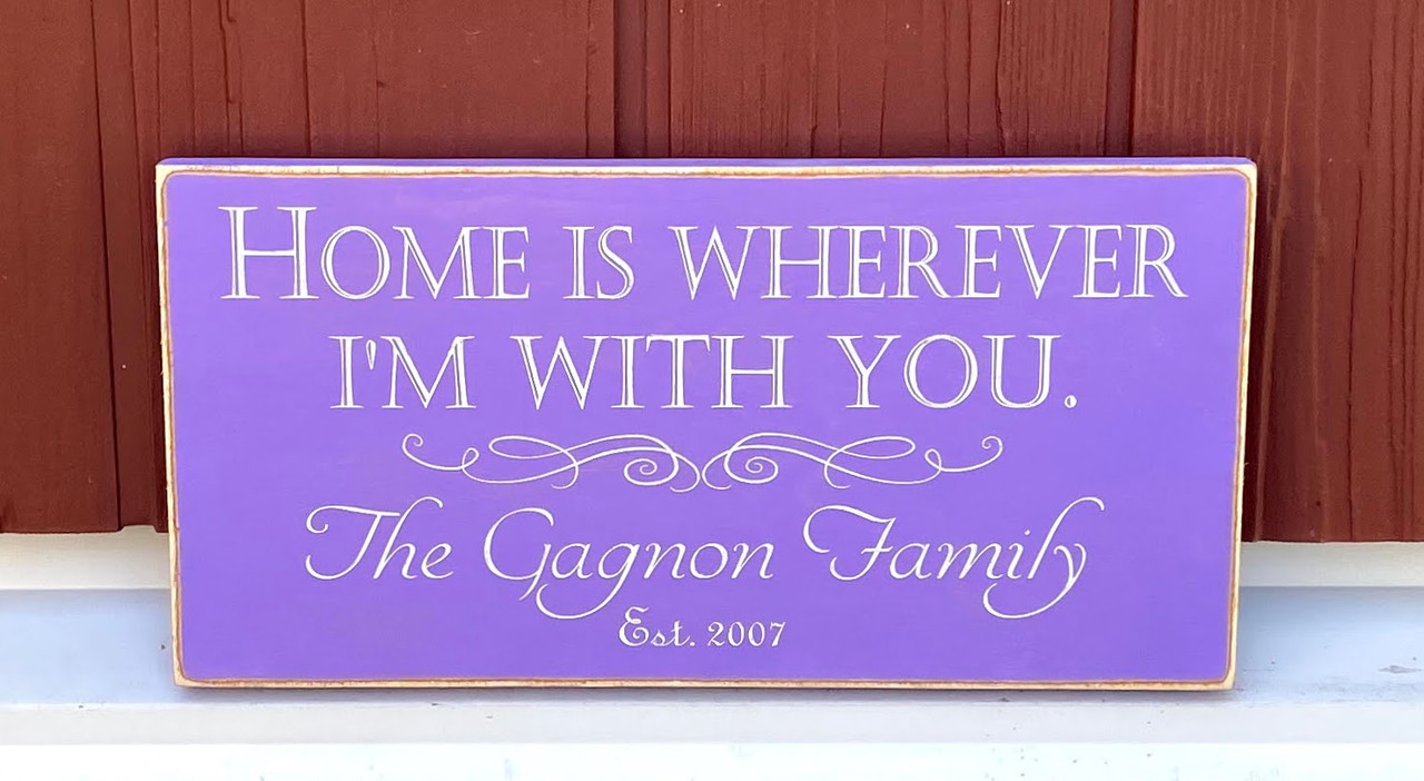 Home is wherever I'm with you personalized wood sign - grape tafy