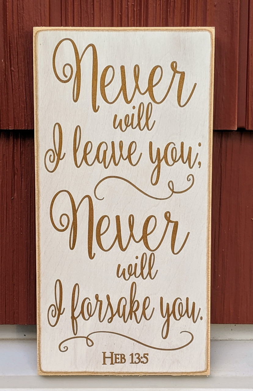 Never will I leave you Never will I forsake you - Heb 13:5 - sign