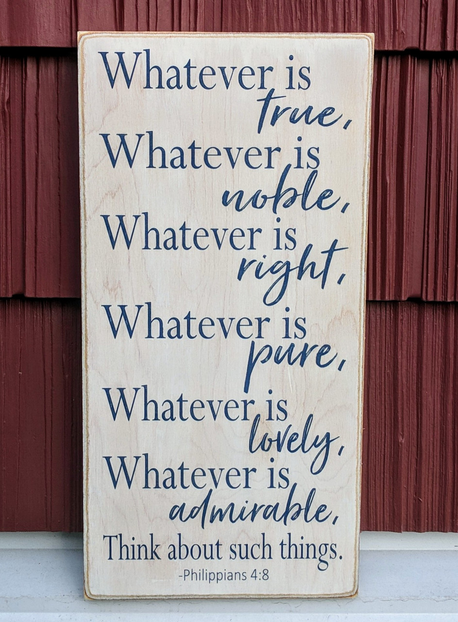 Whatever Is True - Philippians 4:8 Wood Sign