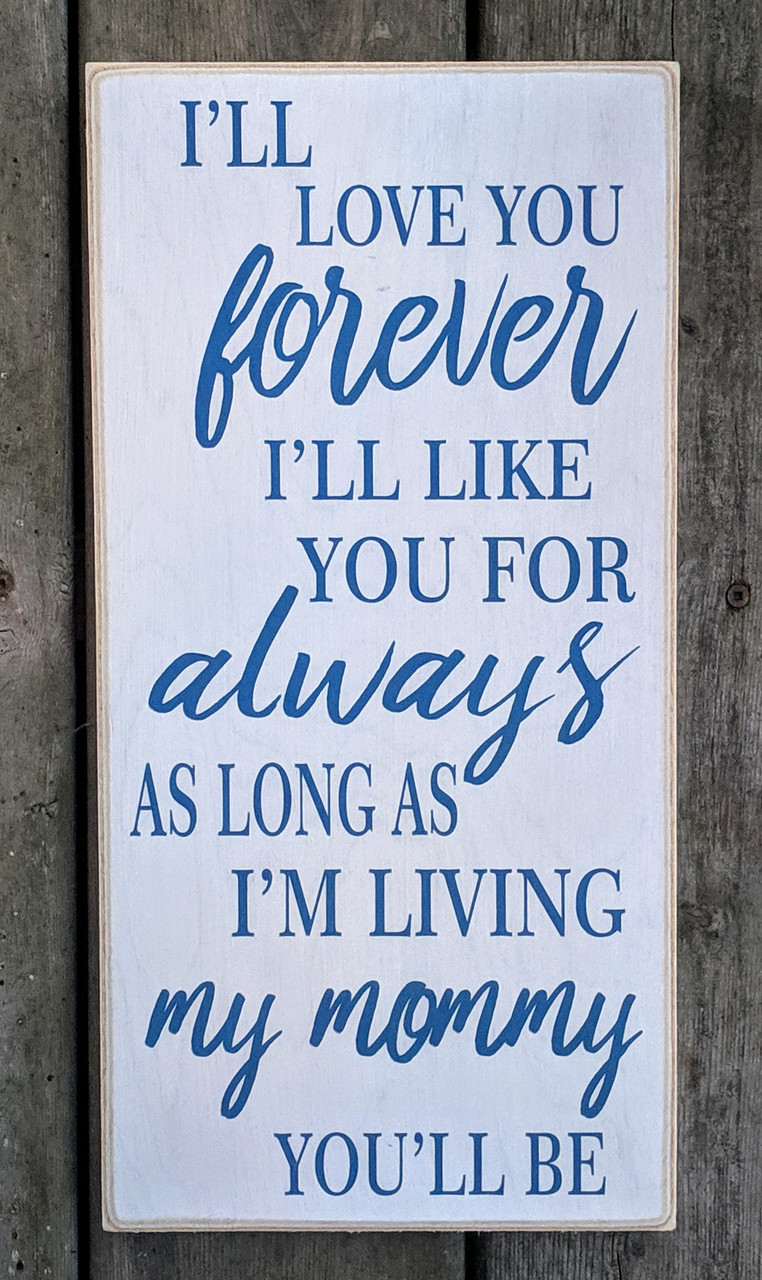 Robert Munsch I'll love you forever I'll like you for always as long as i'm living my mommy you'll be