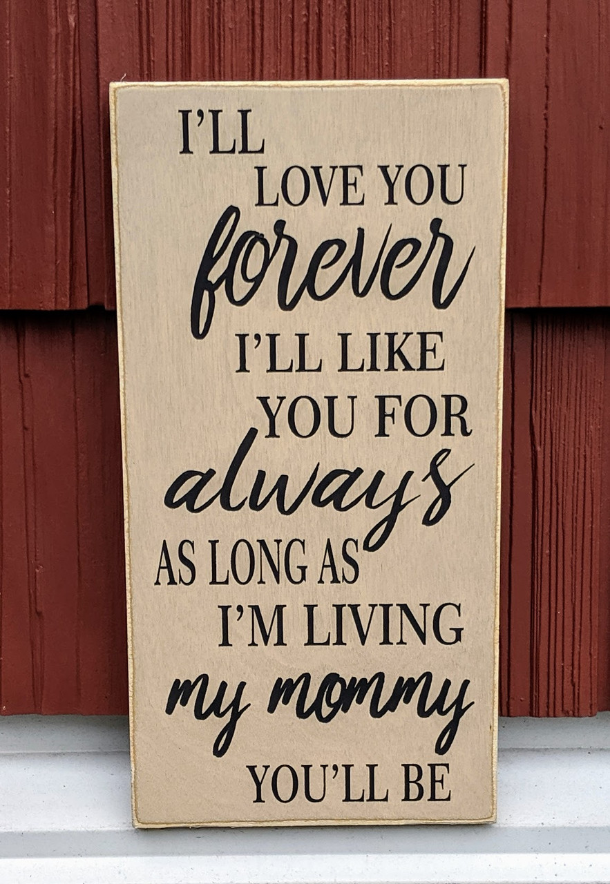 I'll love you forever I'll like you for always as long as I'm living my mommy you'll be sign