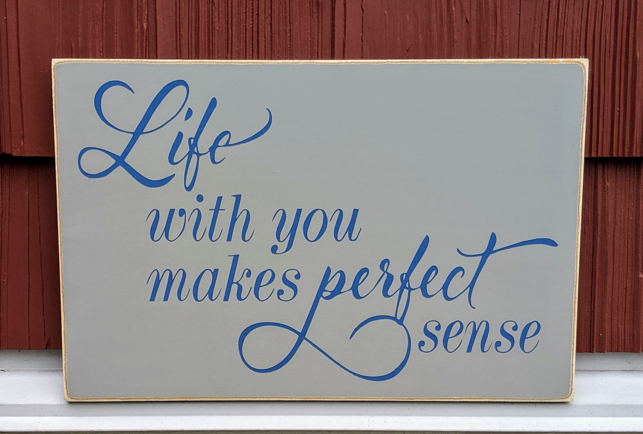 Life With You Makes Perfect Sense Handcrafted Wood Sign