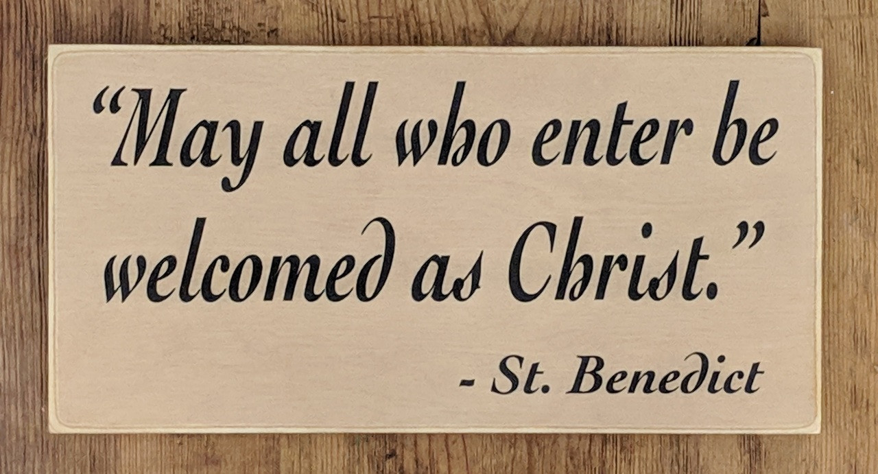 May All Who Enter Be Welcomed As Christ - St. Benedict