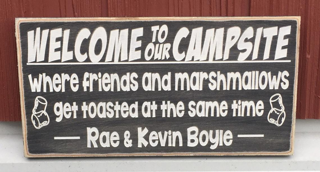 Welcome to our campsite where friends and marshmallows get toasted at the same time - personalized sign