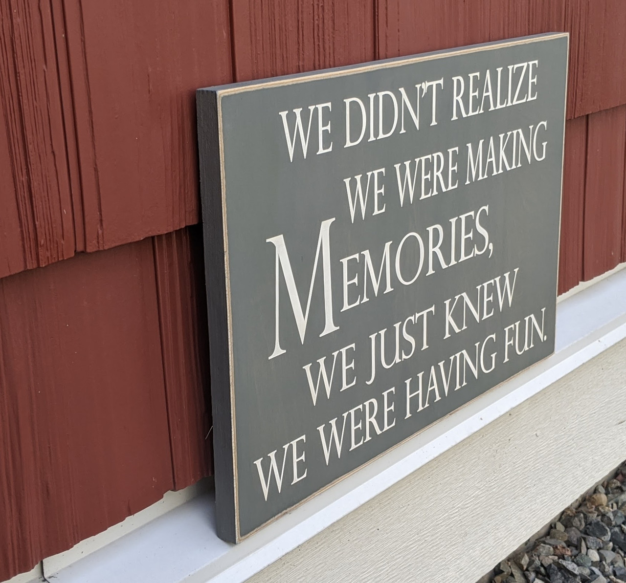 We didn't realize we were making memories, we just knew we were having fun - wood sign side view