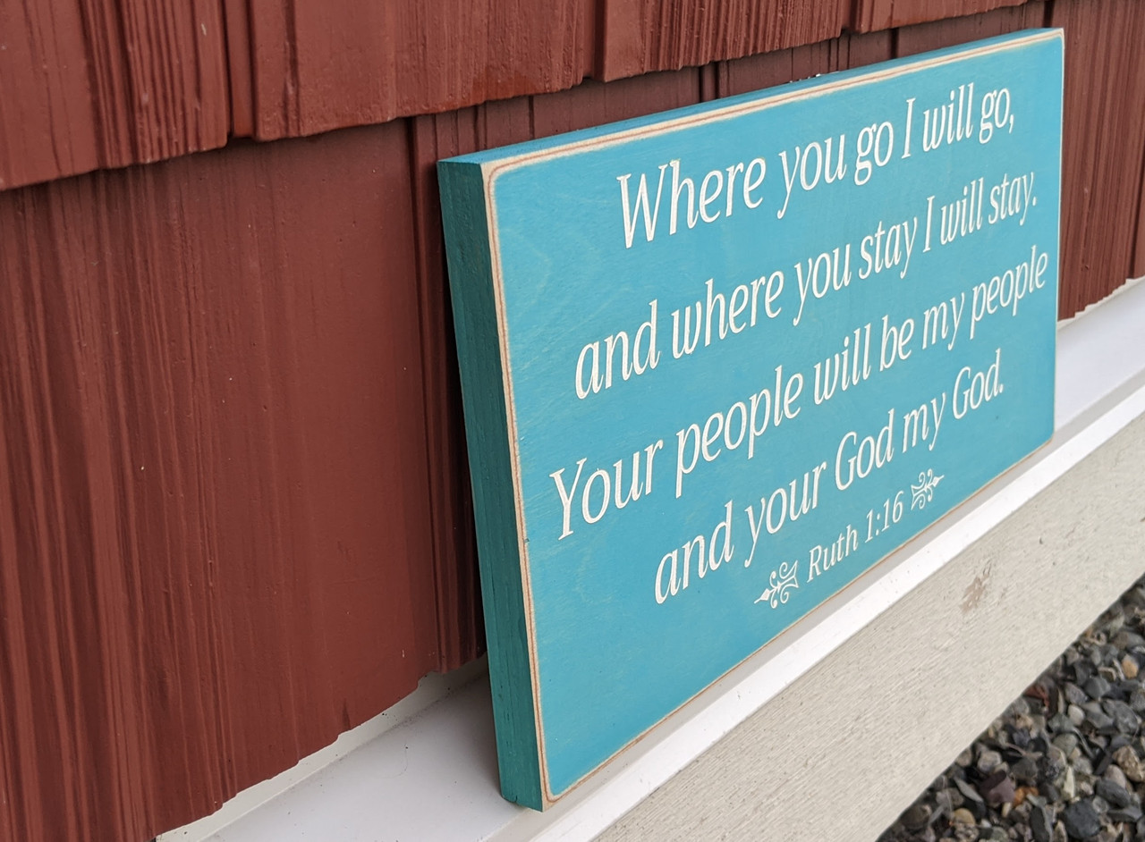 """Where You Go I Will Go - Ruth 1:16 - Wood Sign 6"""" x 12"""" - Side View"""