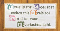 Love is the Coal that makes this Train Roll, Let it be your Everlasting Light sign
