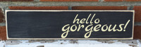 hello gorgeous wood sign
